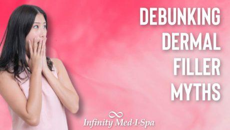 Debunking the Myths About Dermal Fillers